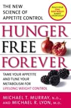 Hunger Free Forever - The New Science of Appetite Control ebook by Michael T. Murray, M.D., Michael R. Lyon,...