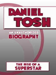 Daniel Tosh: An Unauthorized Biography ebook by Belmont and Belcourt Biographies