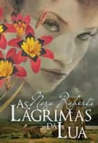 As Lágrimas da Lua ebook by Nora Roberts