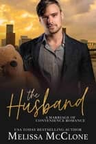 The Husband: A Clean and Wholesome Romance - A Keeper Series, #4 ebook by Melissa McClone