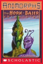 The Hork-Bajir Chronicles (Animorphs) ebook by K. A. Applegate