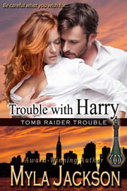Trouble With Harry (Book #1 Tomb Raider Trouble) - A Sexy, Humorous, Paranormal Romance ebook by Myla Jackson