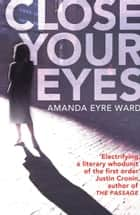 Close Your Eyes eBook by Amanda Eyre Ward