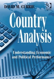 Country Analysis - Understanding Economic and Political Performance ebook by Dr David M Currie
