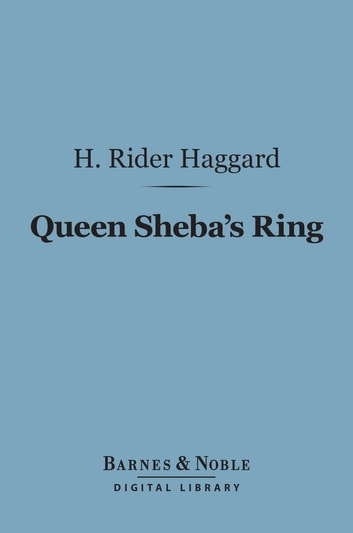 Queen Sheba's Ring (Barnes & Noble Digital Library) ebook by H. Rider Haggard