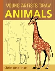Young Artists Draw Animals ebook by Christopher Hart