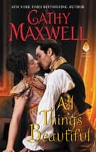 All Things Beautiful ebook by Cathy Maxwell