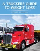 A Truckers Guide to Weight Loss ebook by Edward Anderson