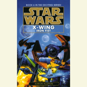 Star Wars: X-Wing: Iron Fist - Book 6 audiobook by Aaron Allston