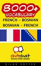 8000+ Vocabulary French - Bosnian ebook by Gilad Soffer