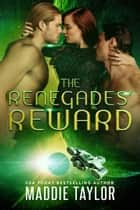 The Renegades' Reward ebook by Maddie Taylor