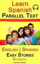 Learn Spanish - Parallel Text - Easy Stories (English - Spanish) Bilingual ebook by Polyglot Planet Publishing