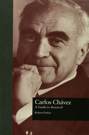 Carlos Chvez - A Guide to Research ebook by Robert L. Parker