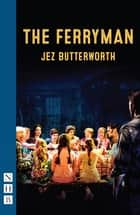 The Ferryman (NHB Modern Plays) ebook by Jez Butterworth