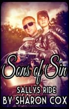 Sons of Sin Prequel, Sally's Ride (Biker Erotica, Erotic Motorcycle Club Biker Romance) ebook by Sharon Cox