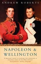 Napoleon and Wellington ebook by Andrew Roberts