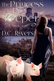 The Princess & the Pig Keeper - Twin Souls Trilogy, #1 ebook by D.C. Rivers