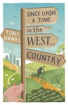 Once Upon A Time In The West...Country eBook by Tony Hawks