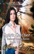 Spirit Catcher - Yellow Creek Novels, #3 ebook by Judy Baker