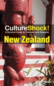 CultureShock! New Zealand - A Survival Guide to Customs and Etiquette ebook by Peter Oettli