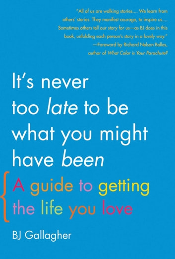 It's Never Too Late to Be What You Might Have Been - A Guide to Getting the Life You Love ebook by BJ Gallagher