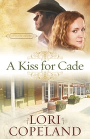 A Kiss for Cade ebook by Lori Copeland