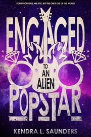 Engaged to an Alien Pop Star ebook by Kendra L. Saunders