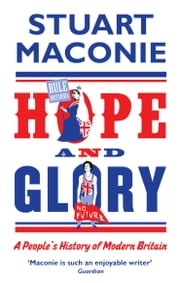 Hope and Glory - A People's History of Modern Britain ebook by Stuart Maconie