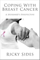 Coping With Breast Cancer. ebook by Ricky Sides