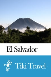 El Salvador Travel Guide - Tiki Travel ebook by Tiki Travel