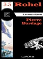 Le choeur du vent - Rohel 3.3 - Rohel, T3 ebook by Pierre Bordage