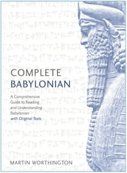 Complete Babylonian Beginner to Intermediate Course - Learn to read, write, speak and understand a new language with Teach Yourself ebook by Martin Worthington