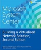 Microsoft System Center Building a Virtualized Network Solution ebook by Nigel Cain,Michel Luescher,Damian Flynn,Alvin Morales,Mitch Tulloch, Series Editor