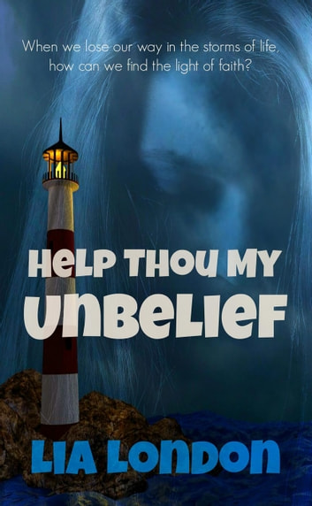 Help Thou My Unbelief - Latter-day Testimony Series, #3 ebook by Lia London