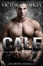 Cale (Walk Of Shame #3) ebook by Victoria Ashley