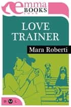 Love Trainer ebook by Mara Roberti