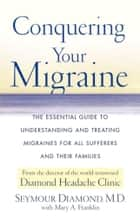 Conquering Your Migraine ebook by Mary Franklin,Dr. Seymour Diamond