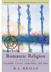 Romantic Religion - A Study of Owen Barfield, C.S. Lewis, Charles Williams, and J.R.R. Tolkien ebook by R. J. Reilly