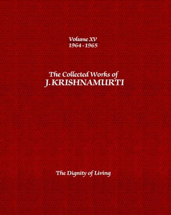 The Dignity of Living ebook by J. Krishnamurti