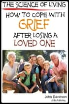 The Science of Living How to Cope with Grief After Losing a Loved One ebook by John Davidson