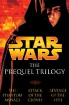 The Prequel Trilogy: Star Wars ebook by Terry Brooks, Matthew Stover, R.A. Salvatore