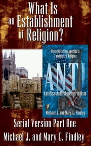 What is an Establishment of Religion? - Serial Antidisestablishmentarianism, #1 ebook by Michael J. Findley,Mary C. Findley