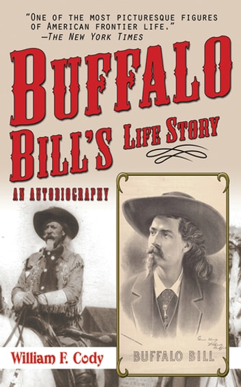 Buffalo Bill's Life Story - An Autobiography ebook by Buffalo Bill Cody