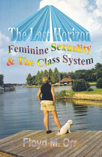 The Last Horizon: Feminine Sexuality & The Class System ebook by Floyd M. Orr