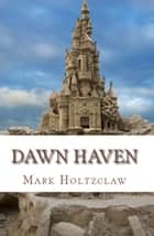 Dawn Haven ebook by Mark Holtzclaw