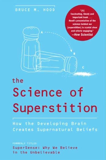 The Science of Superstition - How the Developing Brain Creates Supernatural Beliefs eBook by Bruce M. Hood