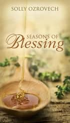 Seasons of Blessing ebook by Solly Ozrovech