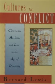 Cultures in Conflict : Christians Muslims and Jews in the Age of Discovery ebook by Bernard Lewis
