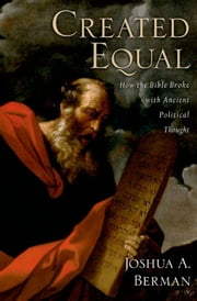 Created Equal - How the Bible Broke with Ancient Political Thought ebook by Joshua A. Berman