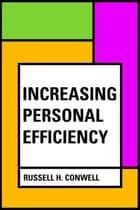 Increasing Personal Efficiency ebook by Russell H. Conwell